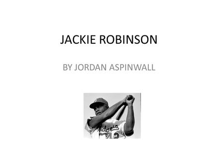 JACKIE ROBINSON BY JORDAN ASPINWALL. Important information about Jackie Robinson Birthdate: January 31, 1919 in Cairo, GA Date of Death: October 24, 1972.