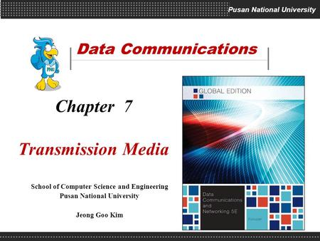 Pusan National University Data Communications School of Computer Science and Engineering Pusan National University Jeong Goo Kim Chapter 7 Transmission.