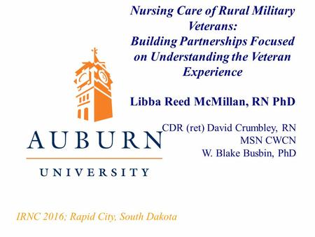 Nursing Care of Rural Military Veterans: Building Partnerships Focused on Understanding the Veteran Experience Libba Reed McMillan, RN PhD CDR (ret) David.