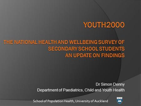 Dr Simon Denny Department of Paediatrics, Child and Youth Health School of Population Health, University of Auckland.