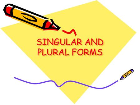 SINGULAR AND PLURAL FORMS. INDEFINITE ARTICLE: A/AN Use A/AN with singular nouns: a pen, an apple. Use AN with a noun beginning with a vowel: an iPod,