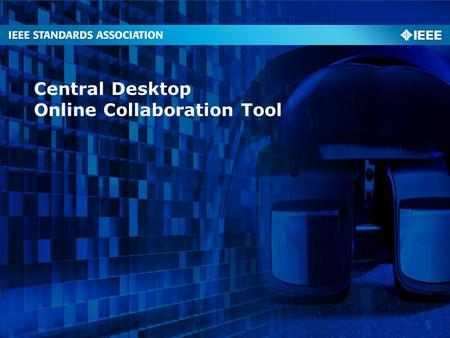 Central Desktop Online Collaboration Tool. Background to E-Tools Identify, develop, integrate, and make available a set of best-in- class electronic tools.