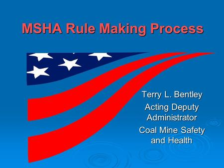 MSHA Rule Making Process Terry L. Bentley Acting Deputy Administrator Coal Mine Safety and Health.