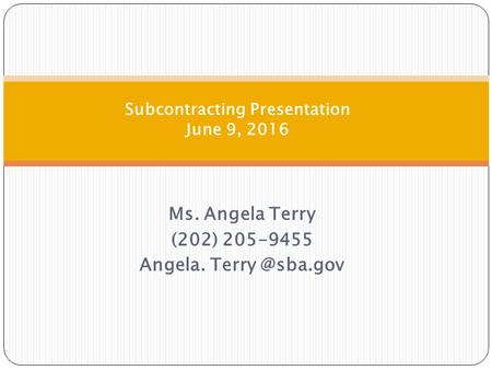 Ms. Angela Terry (202) 205-9455 Angela. Subcontracting Presentation June 9, 2016.