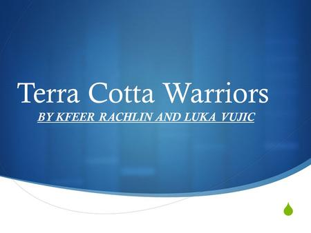  Terra Cotta Warriors BY KFEER RACHLIN AND LUKA VUJIC.