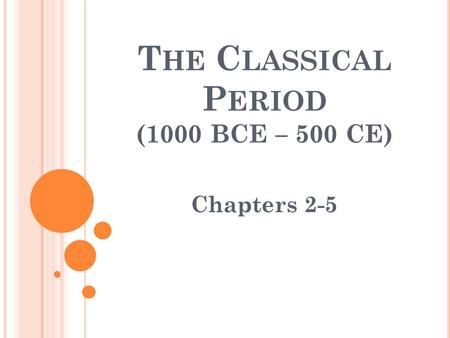 T HE C LASSICAL P ERIOD (1000 BCE – 500 CE) Chapters 2-5.