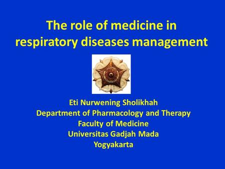 The role of medicine in respiratory diseases management Eti Nurwening Sholikhah Department of Pharmacology and Therapy Faculty of Medicine Universitas.