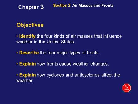 Section 2 Air Masses and Fronts Objectives Identify the four kinds of air masses that influence weather in the United States. Describe the four major types.