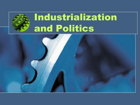 Industrialization and Politics USHC 4.4. Inventions and Farmers American farmers more efficient –Steel plow – John Deere –Mechanical reaper – Cyrus McCormick.
