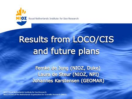 Royal Netherlands Institute for Sea Research NIOZ Royal Netherlands Institute for Sea Research NIOZ is part of the Netherlands Organisation for Scientific.