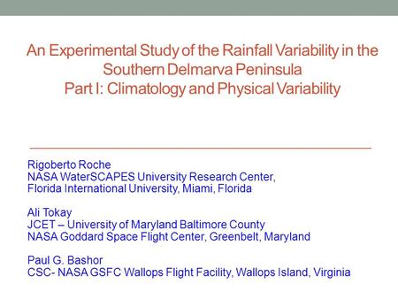 An Experimental Study of the Rainfall Variability in the Southern Delmarva Peninsula Part I: Climatology and Physical Variability Rigoberto Roche NASA.