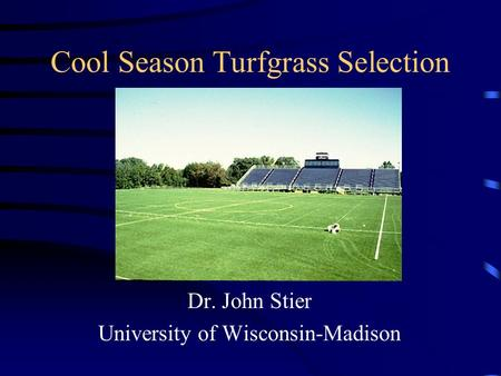 Cool Season Turfgrass Selection Dr. John Stier University of Wisconsin-Madison.