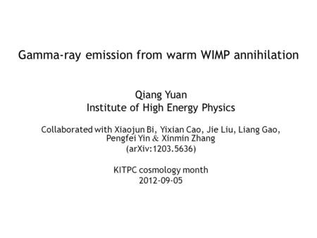 Gamma-ray emission from warm WIMP annihilation Qiang Yuan Institute of High Energy Physics Collaborated with Xiaojun Bi, Yixian Cao, Jie Liu, Liang Gao,