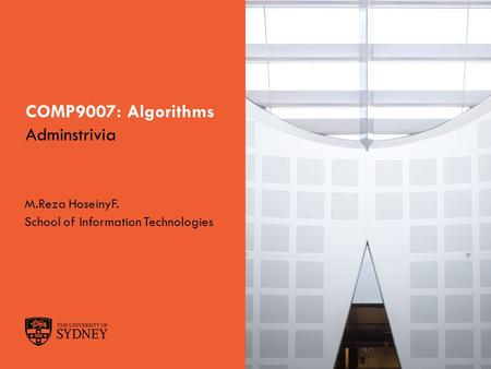 The University of SydneyPage 1 COMP9007: Algorithms Adminstrivia M.Reza HoseinyF. School of Information Technologies.