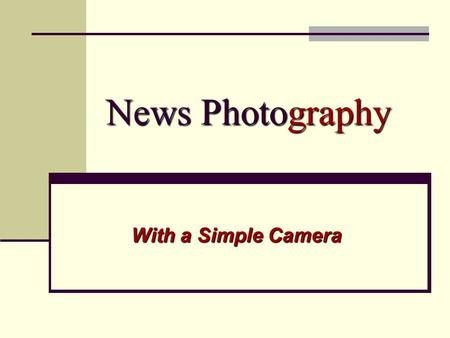 News Photography With a Simple Camera. Cameras Modern Compacts $500 - $1500.