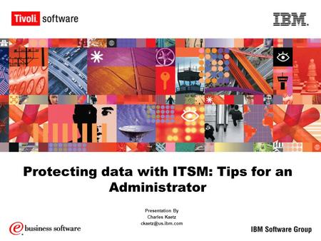 Protecting data with ITSM: Tips for an Administrator Presentation By Charles Kaetz