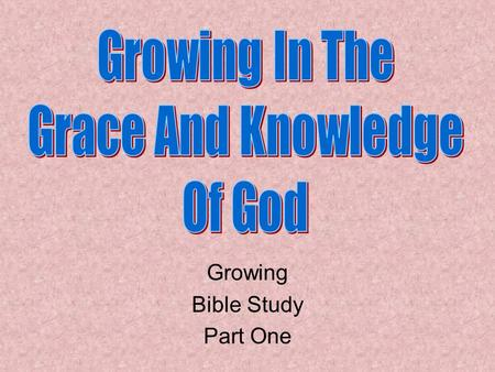 Growing Bible Study Part One. Review God has revealed Himself God has given His commandments We must do His commandments We must know the will of God.