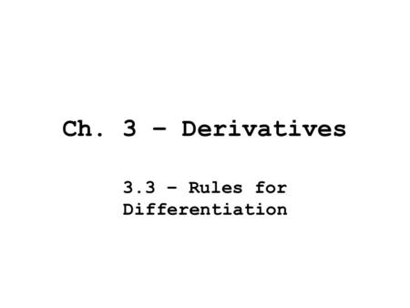 Ch. 3 – Derivatives 3.3 – Rules for Differentiation.