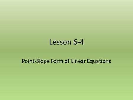 Lesson 6-4 Point-Slope Form of Linear Equations. Review So Far We have worked with 2 forms of linear equations Slope Intercept form Standard Form.