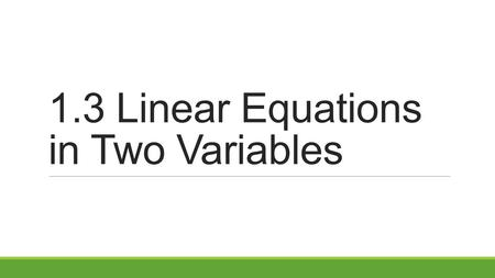 1.3 Linear Equations in Two Variables. I. Using Slope.