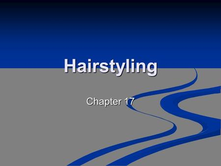 Hairstyling Chapter 17. Hairstyling The art of hairstyling or dressing the hair has always had a direct relation to the fashion, art, and life of the.