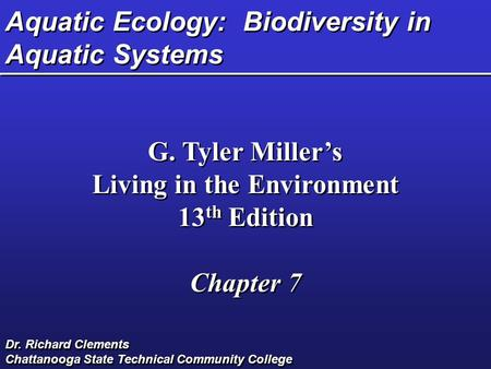 Aquatic Ecology: Biodiversity in Aquatic Systems G. Tyler Miller's Living in the Environment 13 th Edition Chapter 7 G. Tyler Miller's Living in the Environment.