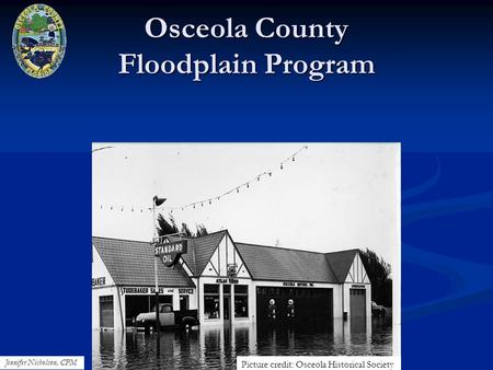 Osceola County Floodplain Program Jennifer Nicholson, CFM Picture credit: Osceola Historical Society.