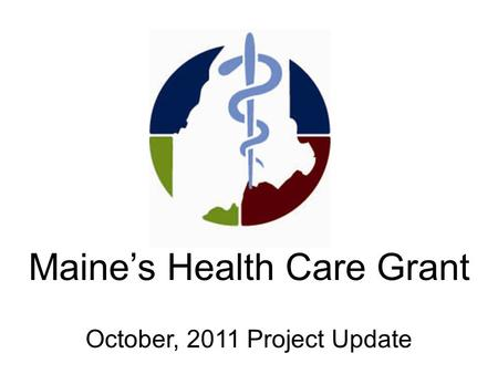 Maine's Health Care Grant October, 2011 Project Update.