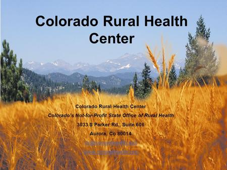 Colorado Rural Health Center Colorado's Not-for-Profit State Office of Rural Health 3033 S Parker Rd., Suite 606 Aurora, Co 80014