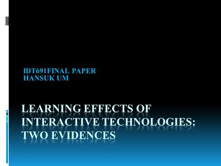 IDT691FINAL PAPER HANSUK UM. 1. Introduction The key of changing digital technologies: Interaction between human and technology Hypermedia technology: