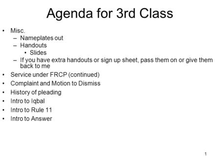 1 Agenda for 3rd Class Misc. –Nameplates out –Handouts Slides –If you have extra handouts or sign up sheet, pass them on or give them back to me Service.