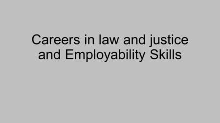 Careers in law and justice and Employability Skills.