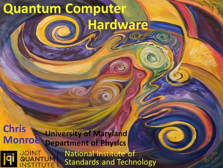 Quantum Computer Chris Monroe University of Maryland Department of Physics National Institute of Standards and Technology Hardware.