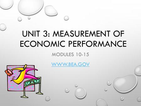 UNIT 3: MEASUREMENT OF ECONOMIC PERFORMANCE MODULES 10-15