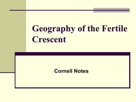 "Geography of the Fertile Crescent Cornell Notes. The Land Between the Rivers Mesopotamia Fertile Crescent Southwest Asia Greek meaning ""land between the."