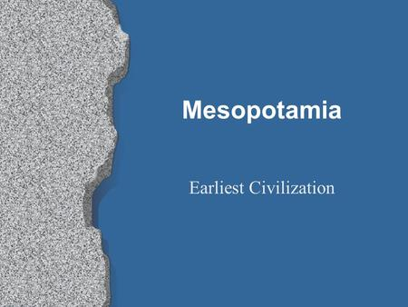 Mesopotamia Earliest Civilization. Mesopotamia Mesopotamia and Egypt are believed to be the world's first civilizations. Mesopotamia (between rivers)