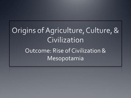 Outcome: Rise of Civilization & Mesopotamia. 1.Setting the Stage A. ) Neolithic Age ( New Stone Age ): 8,000 - 4,500 B.C.E. --- also referred to as the.
