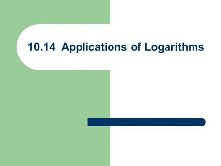 10.14 Applications of Logarithms. Ex 1) Solve log x = 3.7135 Round to 4 decimal places Remember: Common log = base 10 log 6 = log 10 6 x = 5170.1126.
