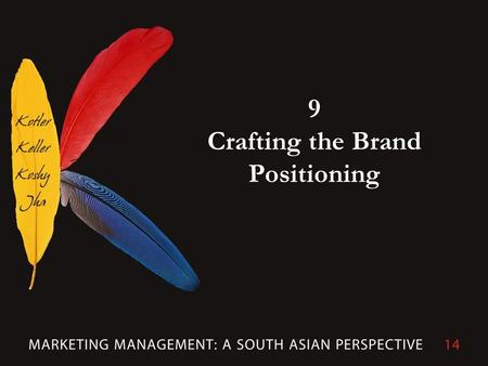 9 Crafting the Brand Positioning. Copyright © 2013 Dorling Kindersley (India) Pvt Ltd. Authorized adaptation from the United States edition of Marketing.