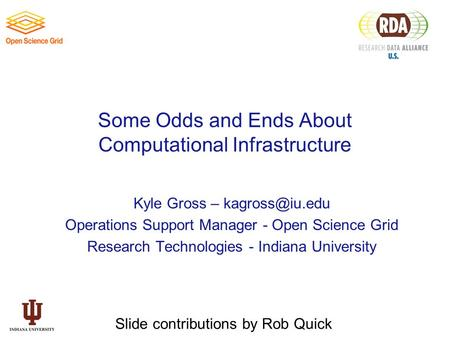 Some Odds and Ends About Computational Infrastructure Kyle Gross – Operations Support Manager - Open Science Grid Research Technologies.