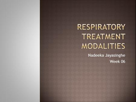 Nadeeka Jayasinghe Week 06. Discuss treatment modalities for:  Tracheostomy care  Metered dose inhalers  Artificial airway management  Deep breathing,