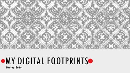 MY DIGITAL FOOTPRINTS Hailey Smith. WHAT IS A DIGITAL FOOTPRINT A digital footprint is what you leave behind on the internet. When you post something.