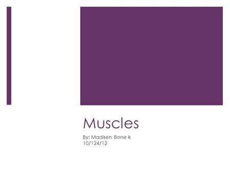Muscles By: Madisen Bone k 10/124/12. Temporalis  Helps open and close you mouth  Located by the scull  Begins on the front (frontal) and the base.