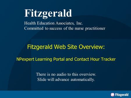 Fitzgerald Health Education Associates, Inc. Committed to success of the nurse practitioner Fitzgerald Web Site Overview: NPexpert Learning Portal and.