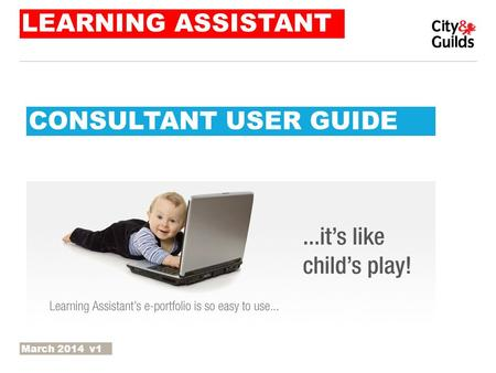 LEARNING ASSISTANT CONSULTANT USER GUIDE March 2014 v1.