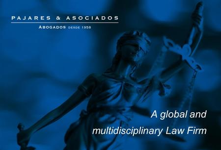 "A global and multidisciplinary Law Firm. ""We have more than 50 years experience giving the best service to our clients"""