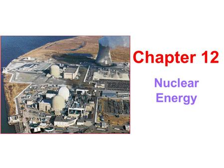 Nuclear Energy Chapter 12. Introduction to the Nuclear Process Fission – nuclear energy released when atom split Fusion – nuclear energy released when.