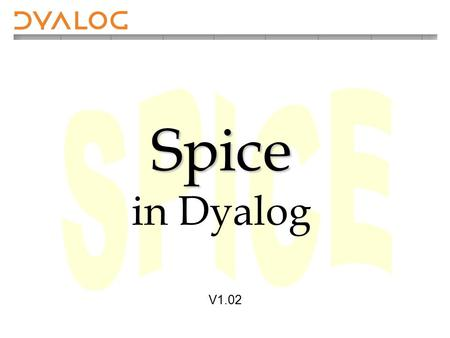Spice Spice in Dyalog V1.02. Oct 2008 2 Spice Utilities Spice is a cover for SALT. It uses an input area at the bottom of the screen to issue user defined.
