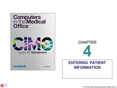 CHAPTER © 2013 The McGraw-Hill Companies, Inc. All rights reserved. 4 ENTERING PATIENT INFORMATION.