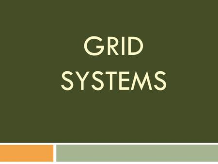 GRID SYSTEMS.  The most common way to locate a place on a map is to use a GRID system  There are three different grid systems: 1. Alphanumeric Grid.